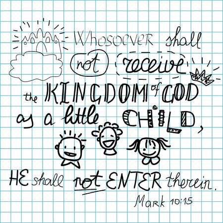 kingdom of god: If a Bible verse, whosoever shall not receive the Kingdom of God like a child shall not enter it Illustration