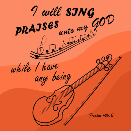 glorification: Bible verse I Will sing to God while I am with the violin Illustration