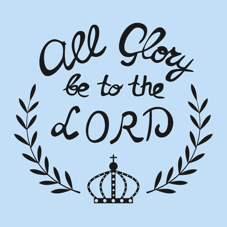 glorify: Bible lettering All the glory of the Lord, located near the crown and wreath