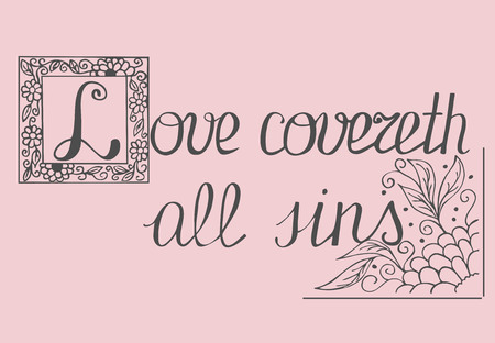 agape: Bible lettering Love covers all sins, made by a number with floral ornament
