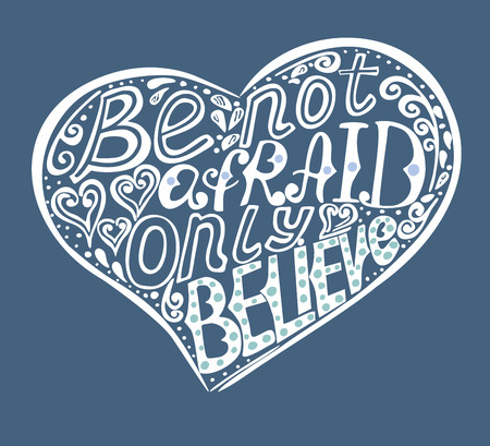 Bible passage be Not afraid, only believe, made by hand. New Testament. Scripture Illustration