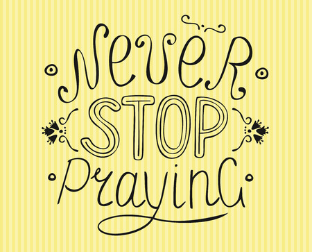 new testament: Hand lettering on a striped background Never stop praying. Biblical background. New Testament