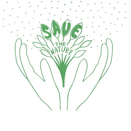 Hand lettering on the theme of ecology. Sprout with leaves in hands. Save the nature.