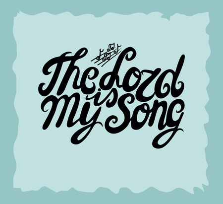 glorification: Hand lettering The Lord is my Song, made next to the notes. Biblical background. Christian poster. Vintage. Scripture Illustration