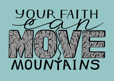 believer: Hand lettering Your faith can move mountains. Biblical background. Christian poster. New Testament