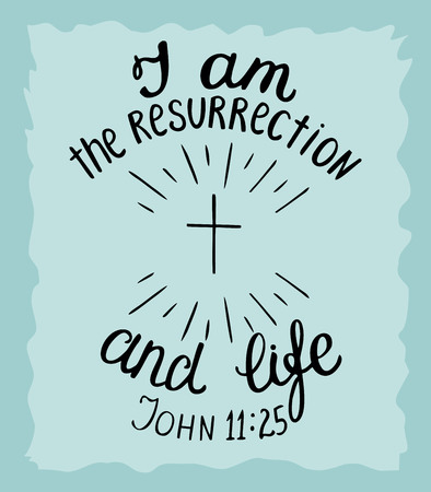 Hand lettering I am the resurrection and the life.Biblical background. New Testament. Christian verse