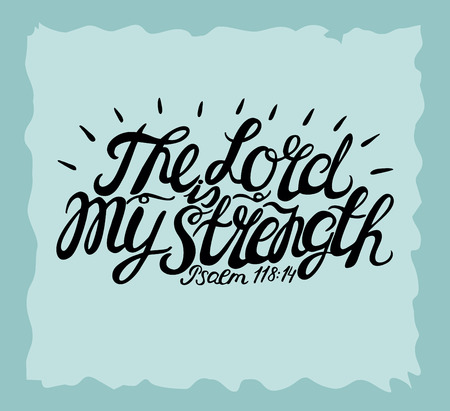 Hand lettering The Lord is my Strength. Biblical background. Christian poster. Vintage. Scripture. Psalm