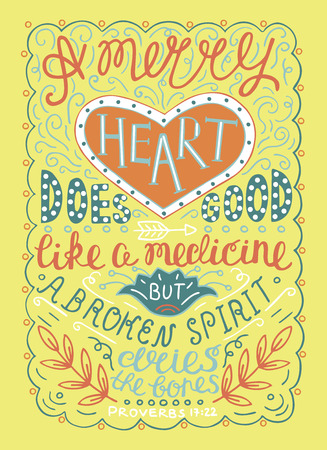 Hand lettering Merry heart does good like medicine, but a crushed spirit dries up the bones. Biblical. Christian poster. Proverbs. Vintage Illustration