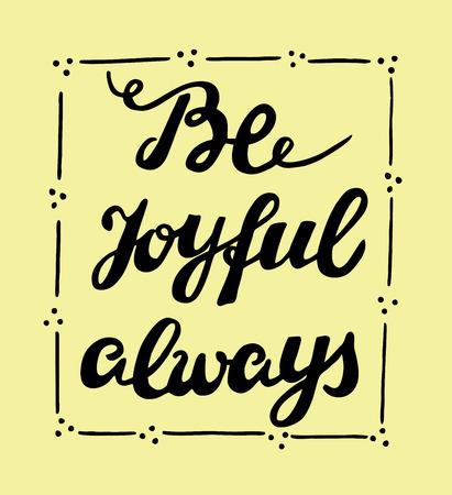 Hand lettering Be joyful always. Card. Biblical background. Christian poster. Modern calligraphy Illustration