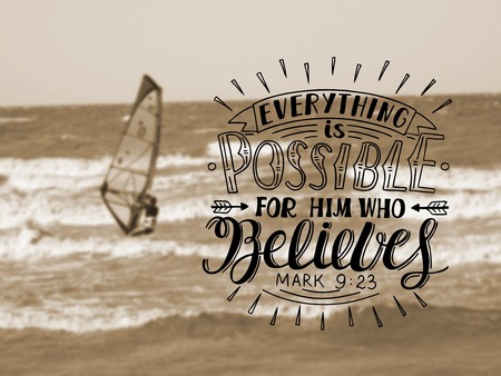 new testament: Hand lettering Everything is possible for him who believes, made in background of sea with floating boat with sail. Christian poster. New Testament