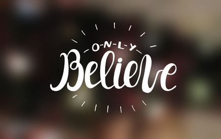 Hand lettering Only believe with radiating rays. Motivational quotes. Poster. Biblical background