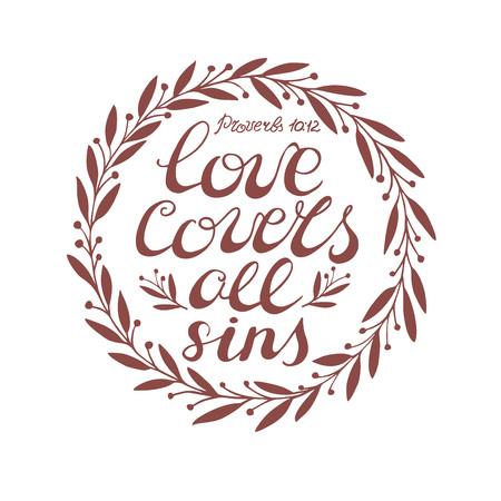 Hand lettering Love covers all sins, done in a circle with leaves. Biblical background. Christian poster. Valentine s day. Wedding. Illustration