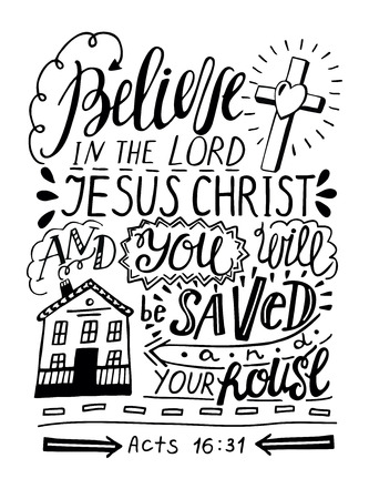 deliverance: Hand lettering Believe in the Lord Jesus Christ and thou shalt be saved and thy house. Biblical background. Christian poster. New Testament. Acts of the apostles. Modern calligraphy
