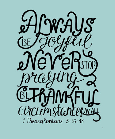 Hand lettering rejoice Always. Pray without ceasing. In everything give thanks. Biblical background. Christian poster. Modern calligraphy