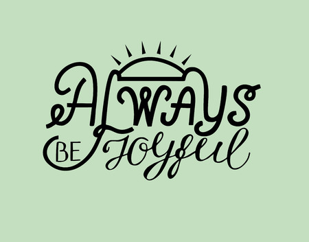 Hand lettering Be joyful always. Card. Biblical background. Christian poster. Modern calligraphy Illustration