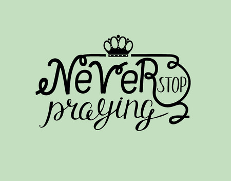 Hand lettering Never stop praying with crown. Biblical background. New Testament. Quote. Modern calligraphy Ilustrace