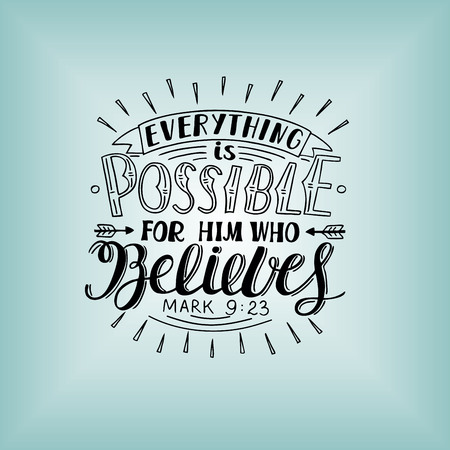 Hand lettering Everything is possible for him who believes. Christian poster. New Testament. Modern calligraphy. Quote