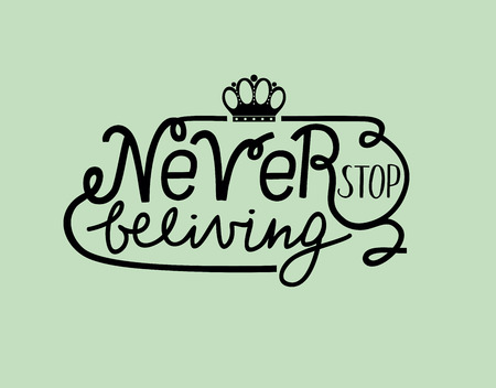Hand lettering Never stop believing with crown. Motivational quotes. Poster. Biblical background Illustration