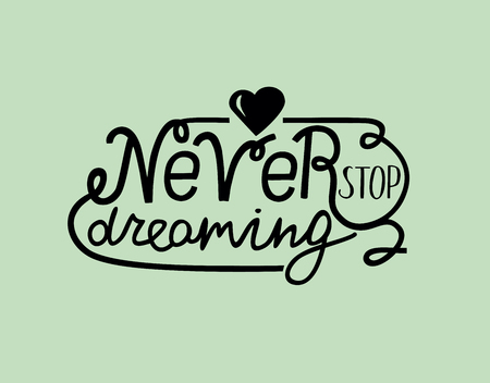 Hand lettering Never stop dreaming with heart. Motivational quotes. Illustration