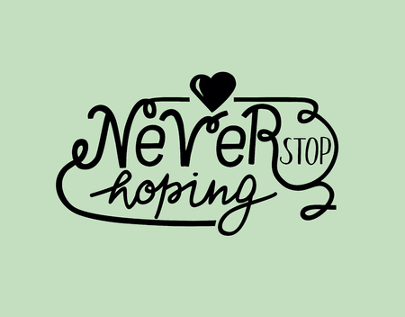 Hand lettering Never stop hoping with heart. Motivational quotes.