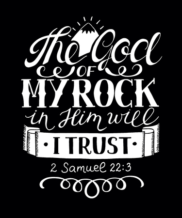 Hand lettering The God of my rock in Him will I trust. Illustration