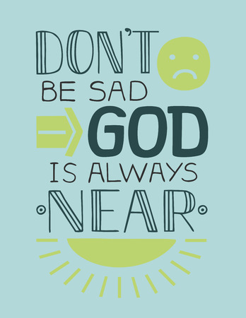 Biblical background Do not be sad, God is always near. Christian poster.