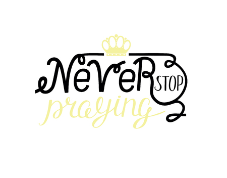 Hand lettering Never stop praying with crown. Biblical background. New Testament. Quote. Modern calligraphy Illustration