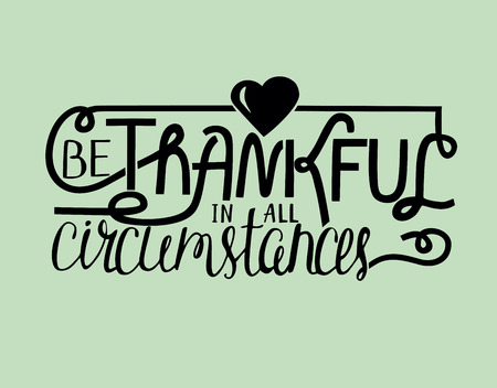 praise: Hand lettering Be thankful with heart. Biblical background. Christian poster. Quote