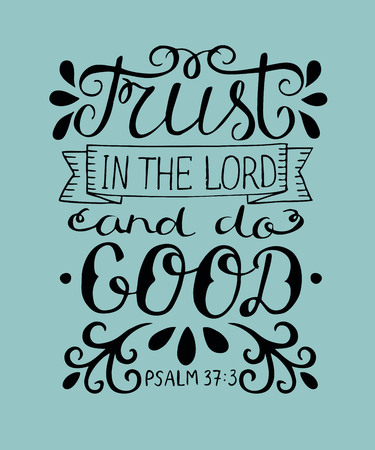 Hand lettering Trust in the Lord and do good. Biblical background. Christian poster. New Testament. Scripture. Card. Modern calligraphy Psalm