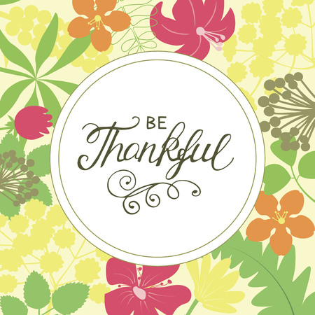 Hand lettering Be thankful on floral background. Christian poster. Quote. Thanksgiving