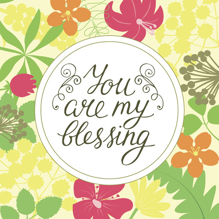 Hand lettering You are my blessing on floral backgpop. Biblical background. Christian poster. Card. Romantic