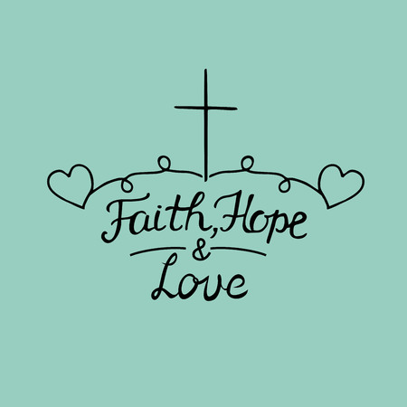 Hand lettering Faith, hope and love on blue background. Bible verse. Christian poster. New Testament. Modern calligraphy. Scripture prints