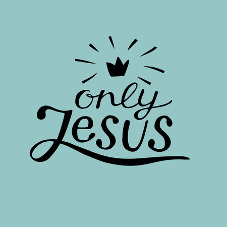 Hand lettering Only Jesus with crown. Biblical background. New Testament. Card. Modern calligraphy. graphics