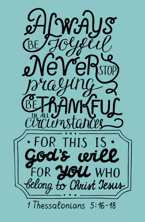 Hand lettering Always be joyful. Never stop praying. Be thanksful. Biblical background. Christian poster. Modern calligraphy Vectores