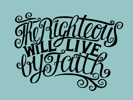 Hand lettering with words the righteous will live by faith Illustration