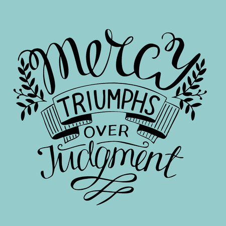 Hand lettering Mercy triumphs over judgment. Biblical background. Christian poster. Scripture