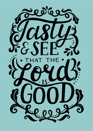 Hand lettering Tasty and see that the Lord is good. Bible verse. Christian poster. New Testament. Modern calligraphy. Graphics
