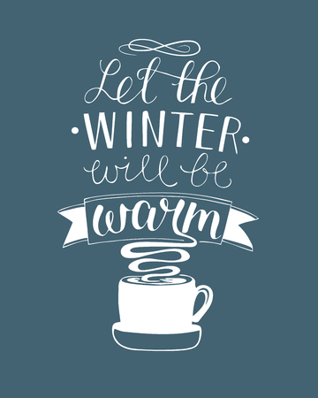 Hand lettering Let the winter will be warm. Poster. Card. Holiday Greeting. Christmas New year