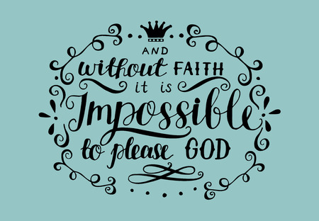Hand lettering And without faith it is impossible to please God. Biblical background. Christian poster. New Testament. Scripture. Card. Modern calligraphy. Verse Reklamní fotografie