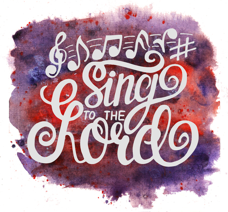 Hand lettering Sing to the Lord with notes. Biblical background. Christian poster. Psalm
