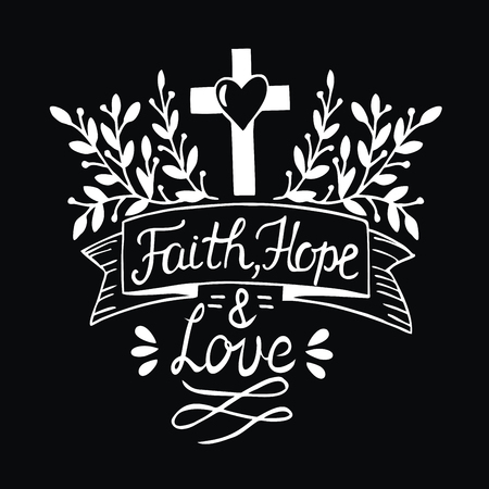 Hand lettering Faith, hope and love on black background. Bible verse. Christian poster. New Testament. Modern calligraphy. Scripture prints Illustration