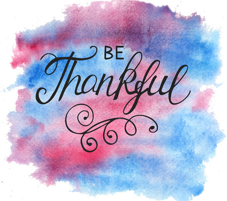 Hand lettering Be thankful on watercolor background. Christian poster. Quote. Thanksgiving. Card. Graphics