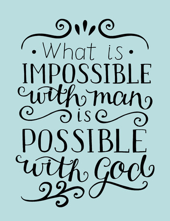 Hand lettering What is impossible with man, is possible with God. Christian poster. New Testament.