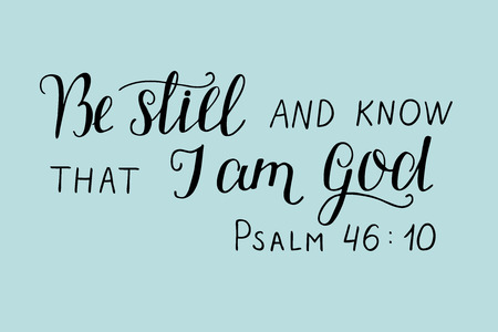 Hand lettering, Be still and know that I am God. Biblical background. Christian poster. Scripture card illustration.