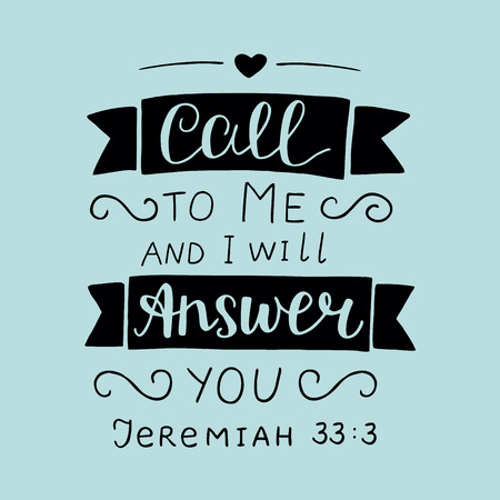 Hand lettering, Call to Me and I will answer you. Biblical background. Christian poster. Scripture card illustration.