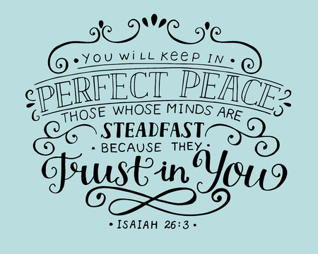 Hand lettering You will keep in perfect peace those whose minds are steadfast because they trust in you. Isaiah.