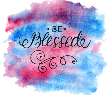 Hand lettering Be blessed. Biblical background. Christian poster. Card. Modern calligraphy Graphics