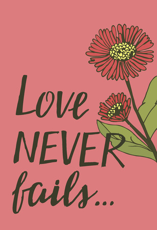Hand lettering Love never fails with flowers. Christian Poster. Biblical background. Declaration of love. Valentine s day. Scripture. Card. Illustration