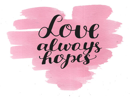 Hand lettering Love always hopes. Biblical background. Christian poster. Card. Scripture. Wedding. Valentine s day Corinthians