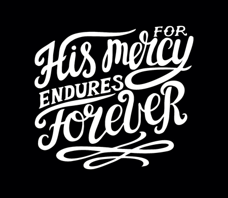 Hand lettering His mersy endures forever. Biblical background. Christian poster. Scripture. Card. Modern calligraphy